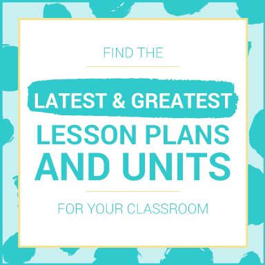 Find the Latest and Greatest Lesson Plans and Units for Your Classroom